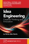Idea Engineering: Creative Thinking and Innovation