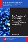 The Practice of TOF-SIMS: Time of Flight Secondary Ion Mass Spectrometry