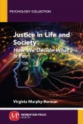 Justice in Life and Society: How We Decide What Is Fair