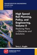 High Speed Rail Planning, Policy, and Engineering, Volume II